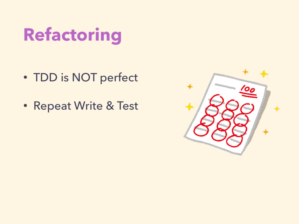 Refactoring • TDD is NOT perfect • Repeat Write...