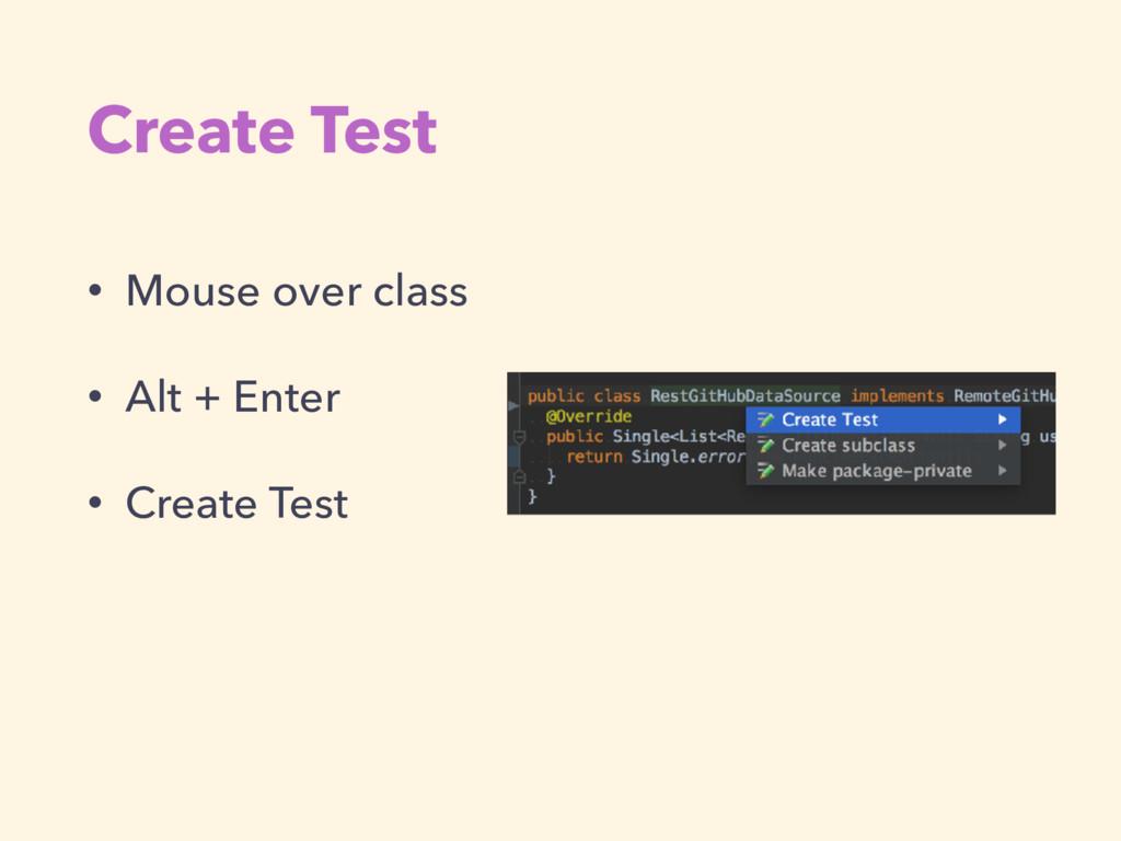 Create Test • Mouse over class • Alt + Enter • ...