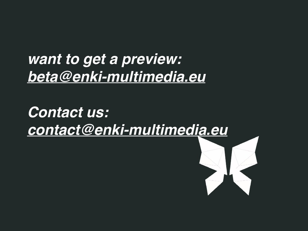 want to get a preview: beta@enki-multimedia.eu...
