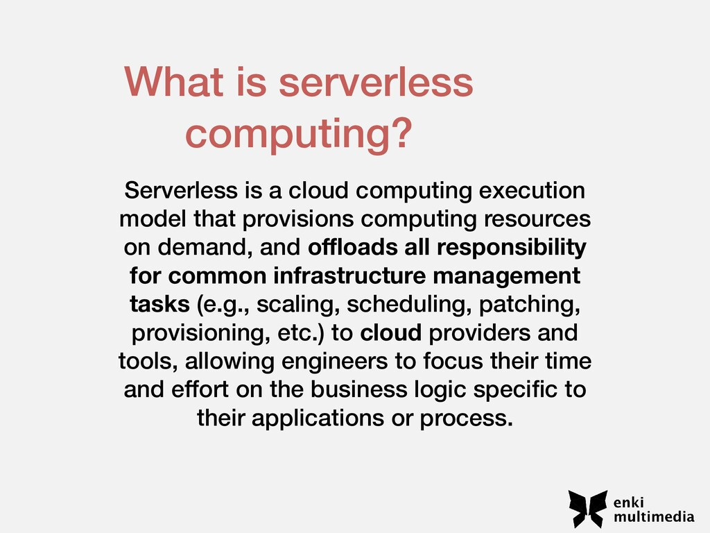 Serverless is a cloud computing execution model...