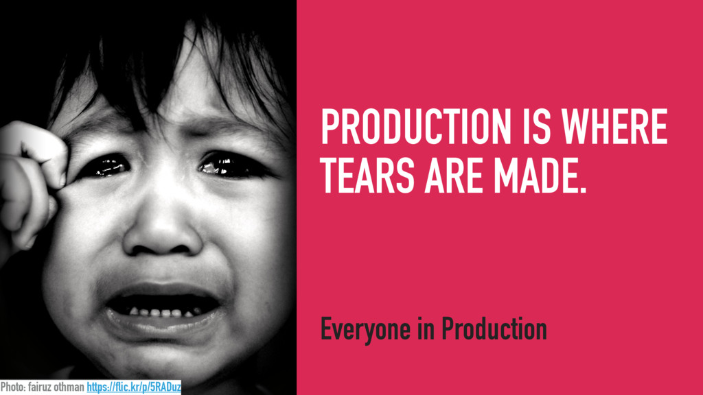 PRODUCTION IS WHERE TEARS ARE MADE. Everyone in...