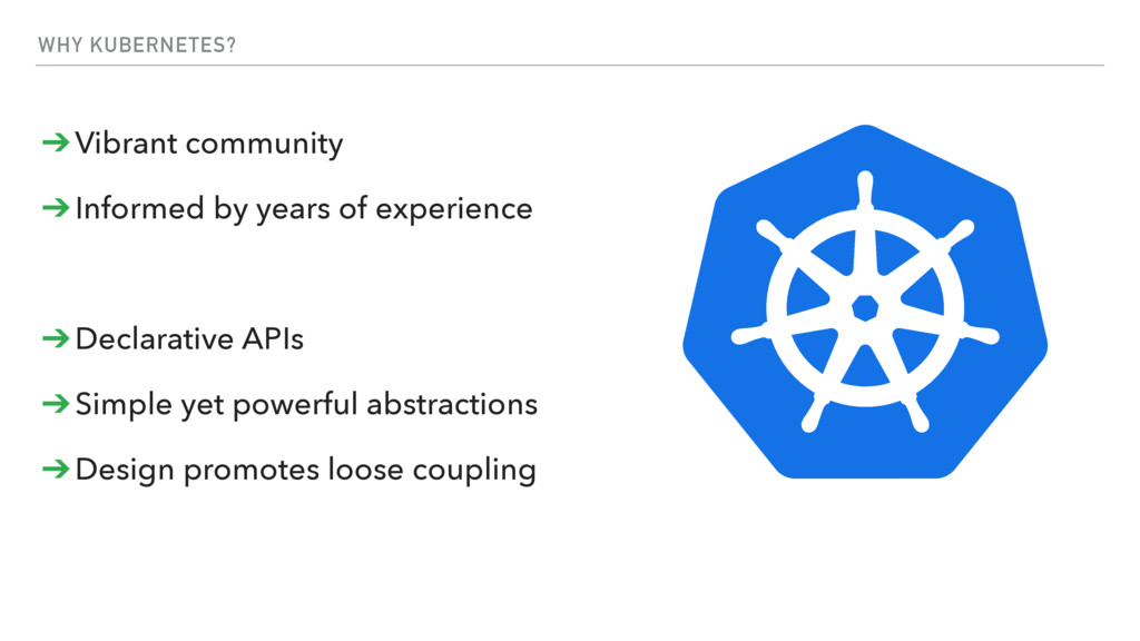 WHY KUBERNETES? ➔Vibrant community ➔Informed by...