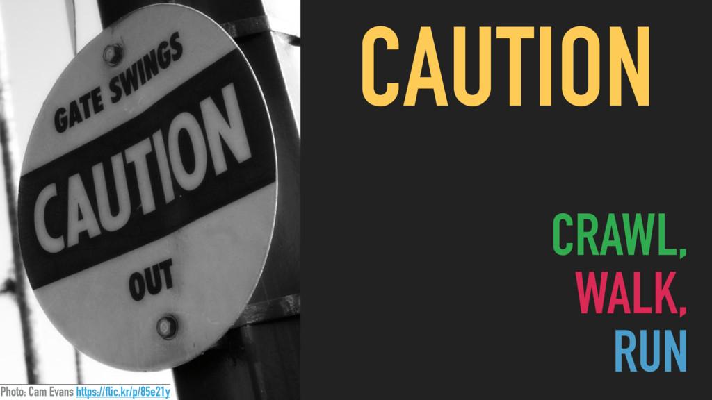 CRAWL, WALK, RUN CAUTION Photo: Cam Evans htt...