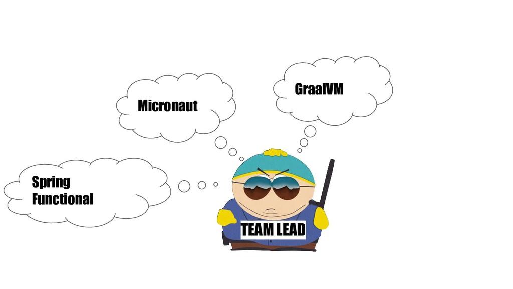 Spring Functional TEAM LEAD Micronaut GraalVM