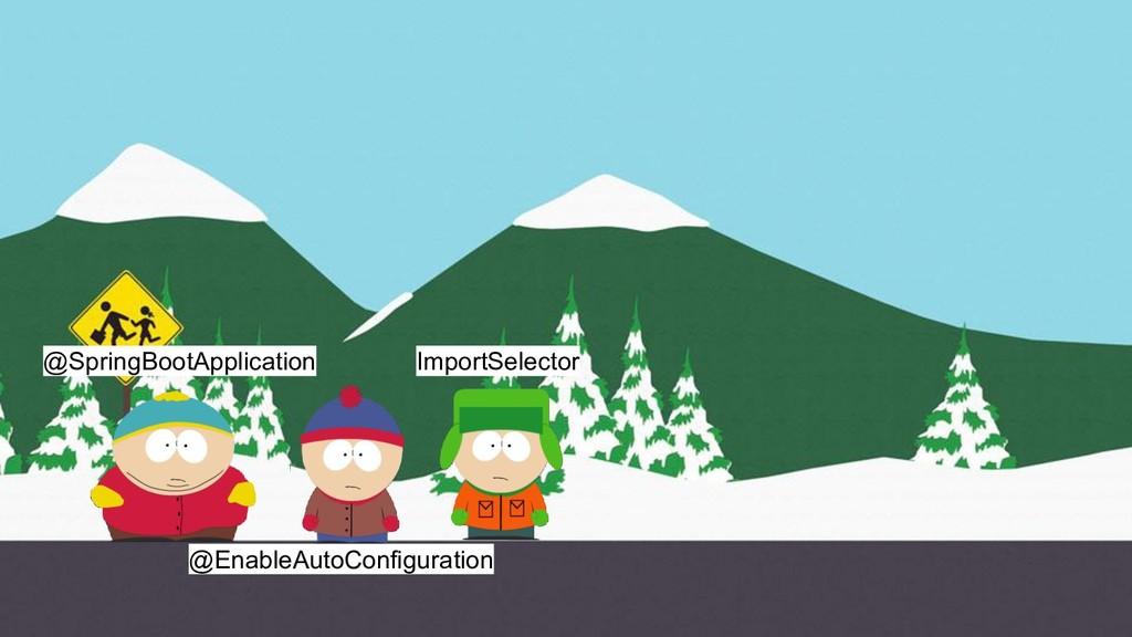 @SpringBootApplication @EnableAutoConfiguration...