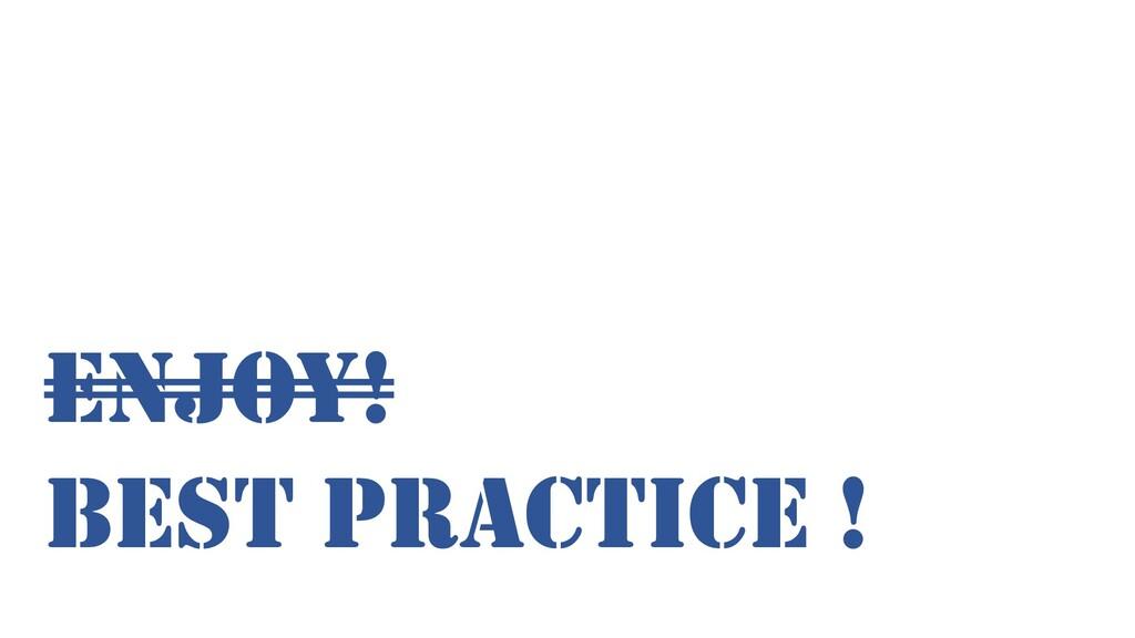 best practice ! Enjoy!