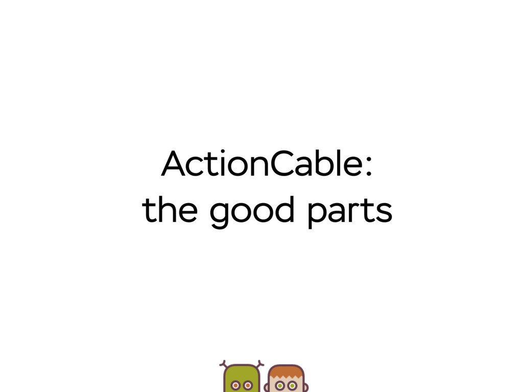 ActionCable: the good parts