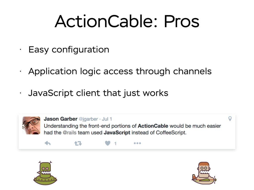 ActionCable: Pros • Easy configuration • Applica...