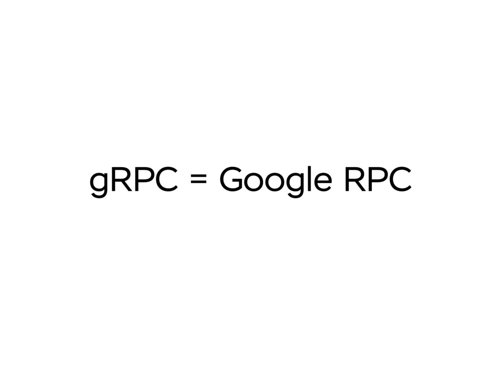 gRPC = Google RPC