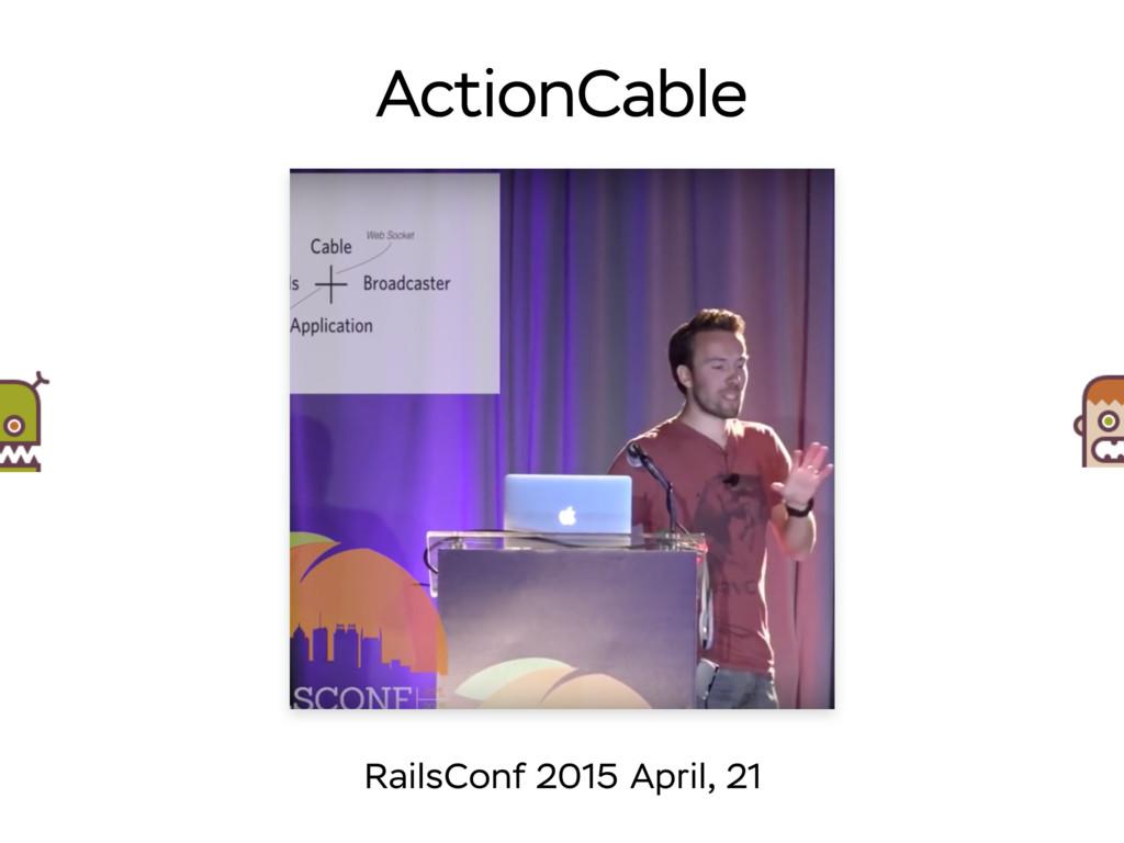 ActionCable RailsConf 2015 April, 21