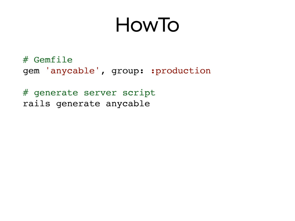 HowTo # Gemfile gem 'anycable', group: :product...