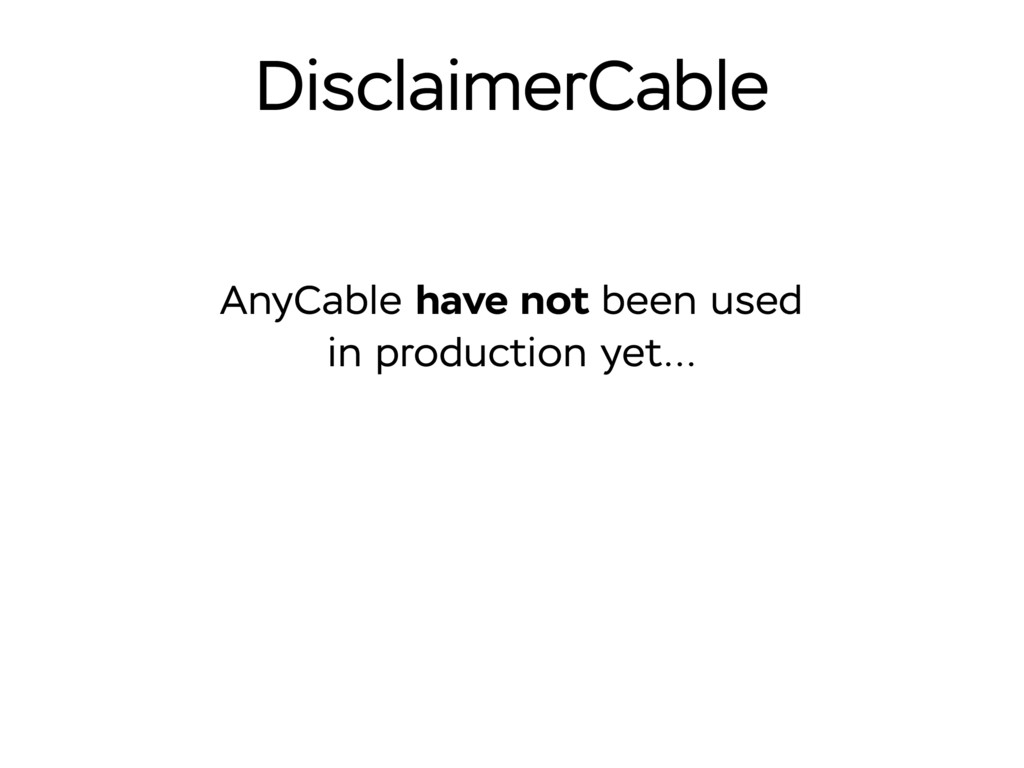 DisclaimerCable AnyCable have not been used in ...