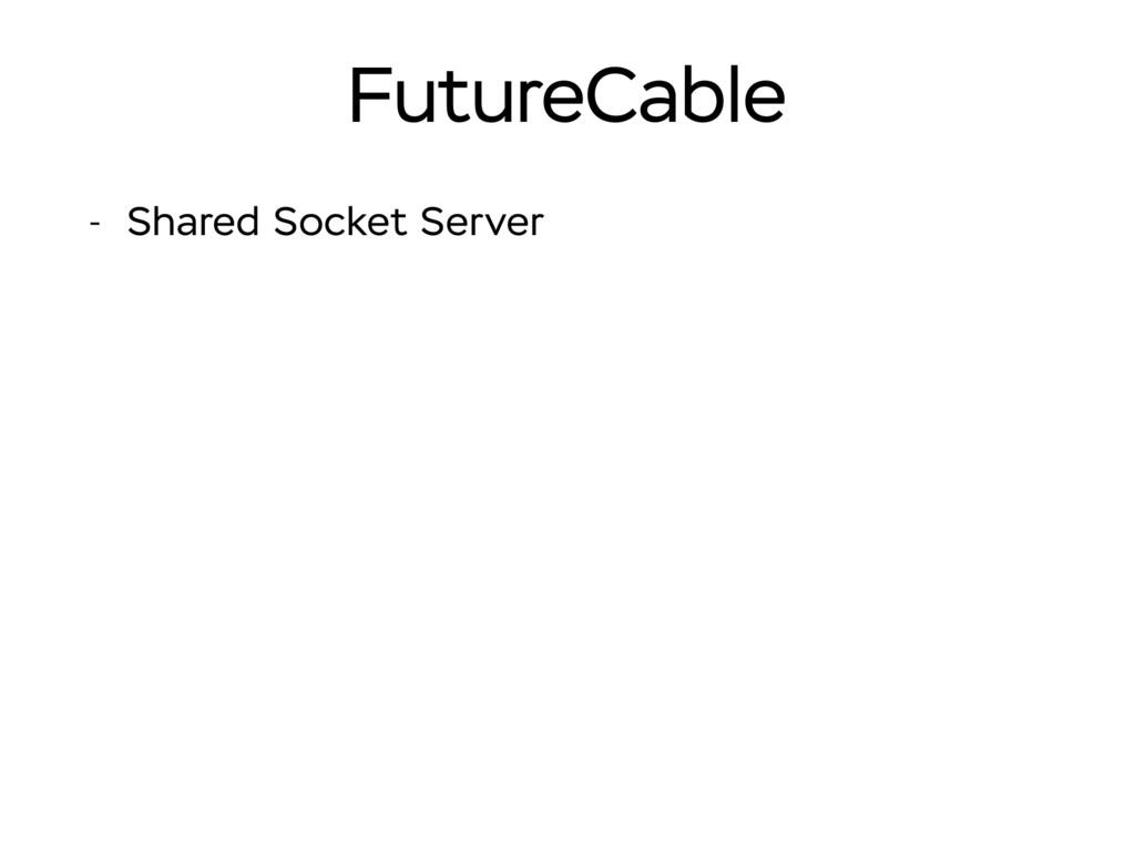FutureCable - Shared Socket Server