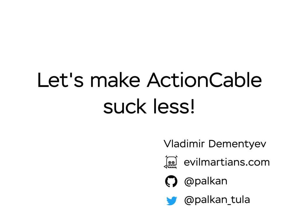 Let's make ActionCable suck less! Vladimir Deme...
