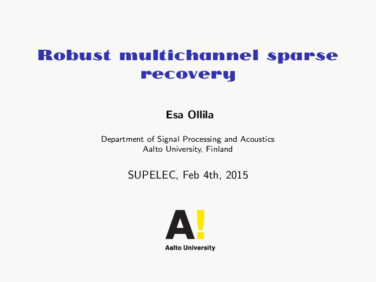 Robust multichannel sparse recovery Esa Ollila ...