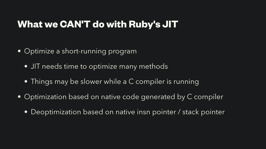 What we CAN'T do with Ruby's JIT • Optimize a s...