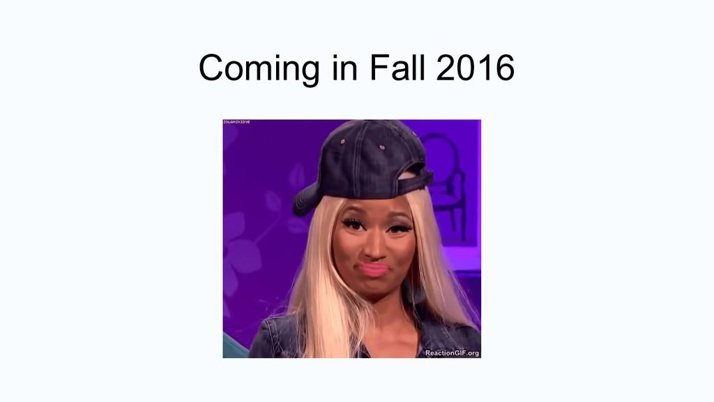 Coming in Fall 2016