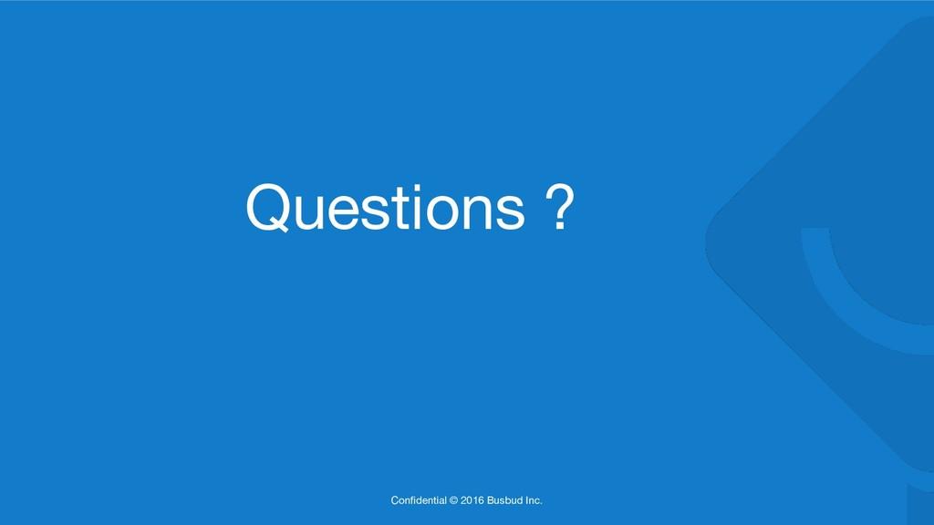 Confidential © 2016 Busbud Inc. Questions ?