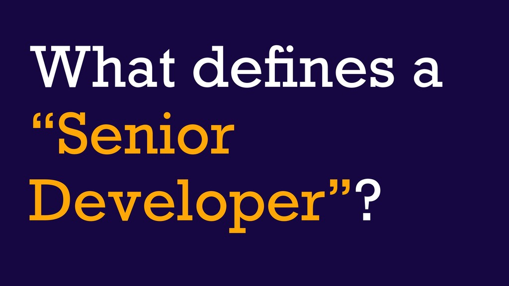 "What defines a ""Senior Developer""?"