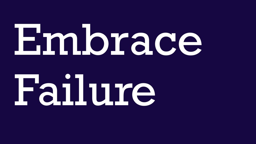 Embrace Failure