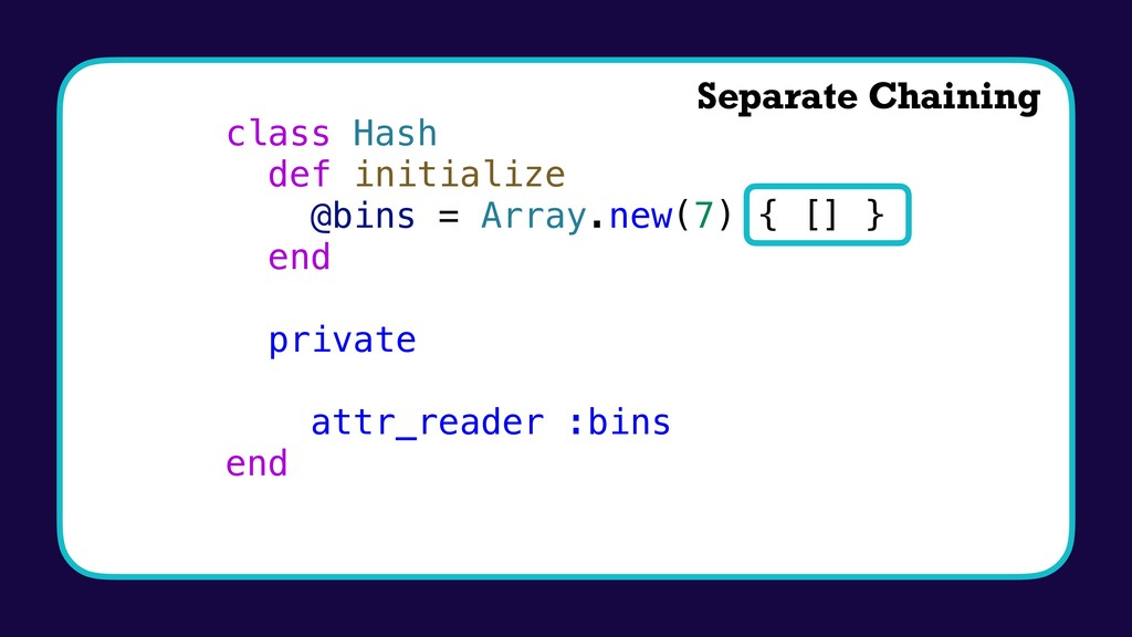 class Hash def initialize @bins = Array.new(7) ...