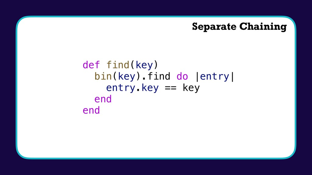 def find(key) bin(key).find do |entry| entry.ke...