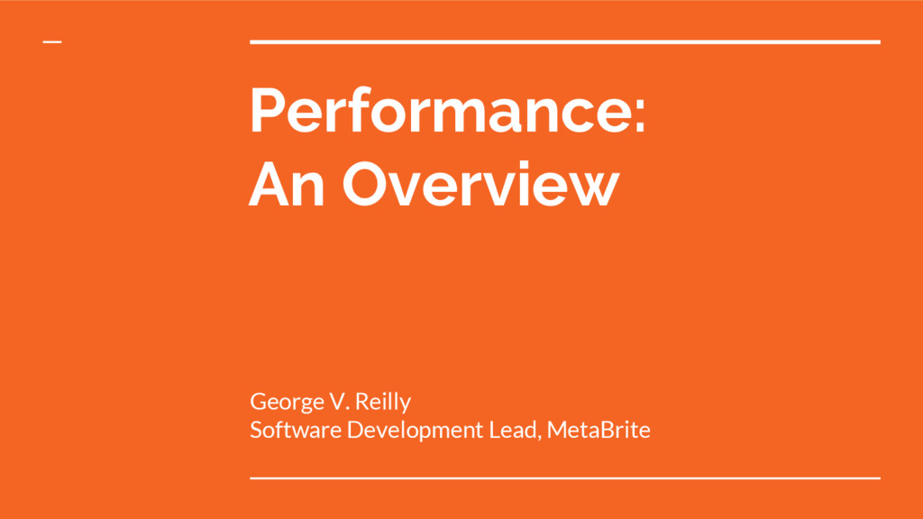 Performance: An Overview George V. Reilly Softw...
