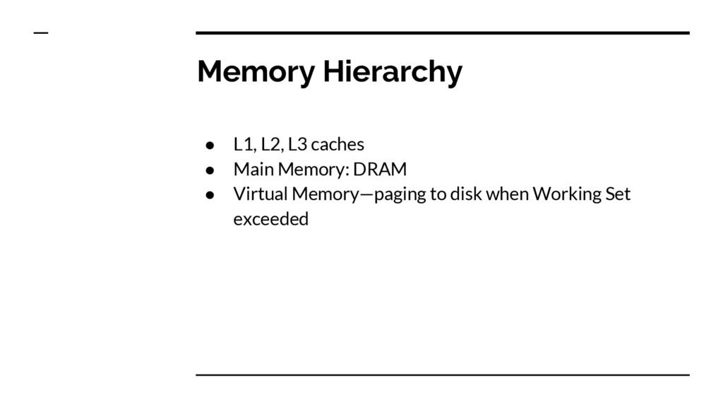 Memory Hierarchy ● L1, L2, L3 caches ● Main Mem...