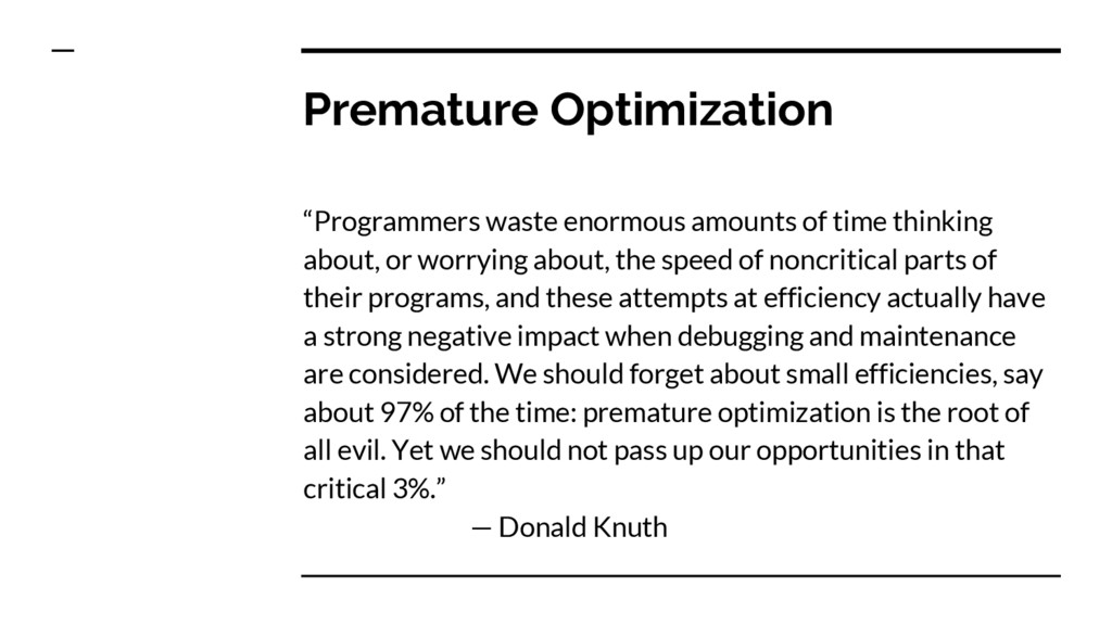 "Premature Optimization ""Programmers waste enorm..."