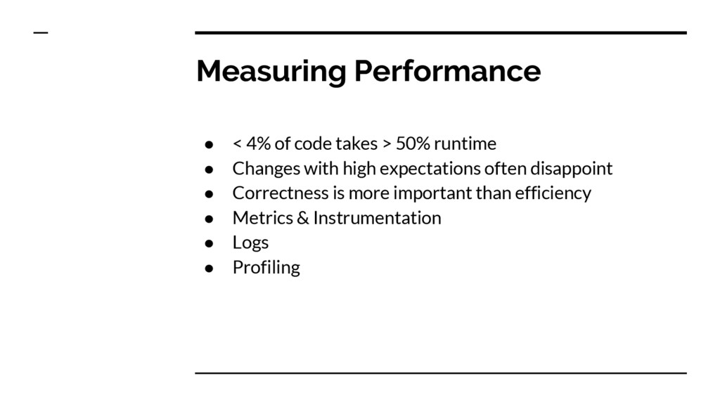 Measuring Performance ● < 4% of code takes > 50...