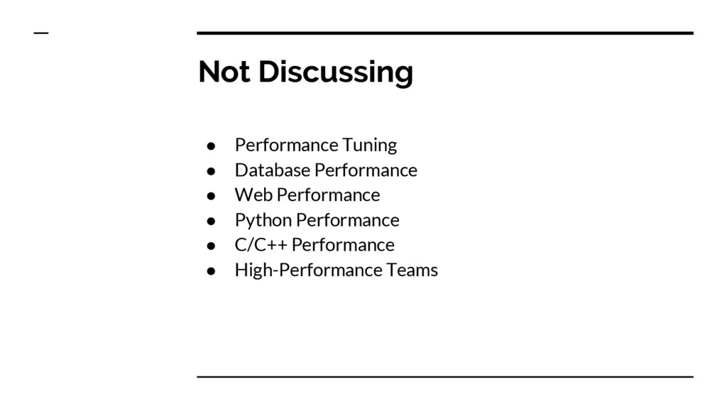 Not Discussing ● Performance Tuning ● Database ...
