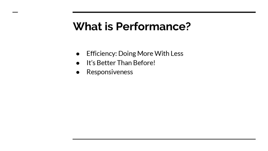What is Performance? ● Efficiency: Doing More W...