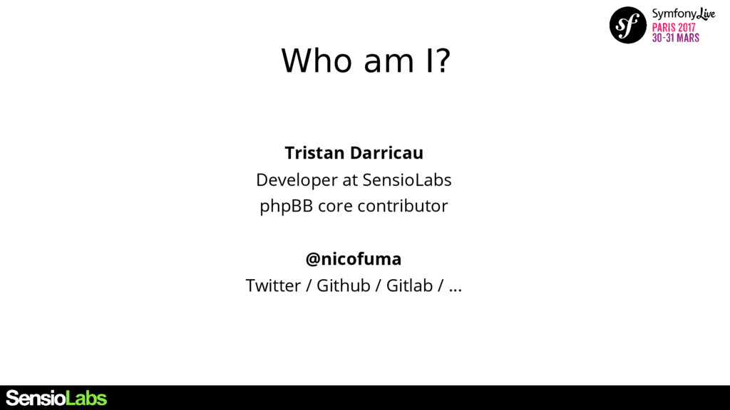 Who am I? Tristan Darricau Developer at SensioL...