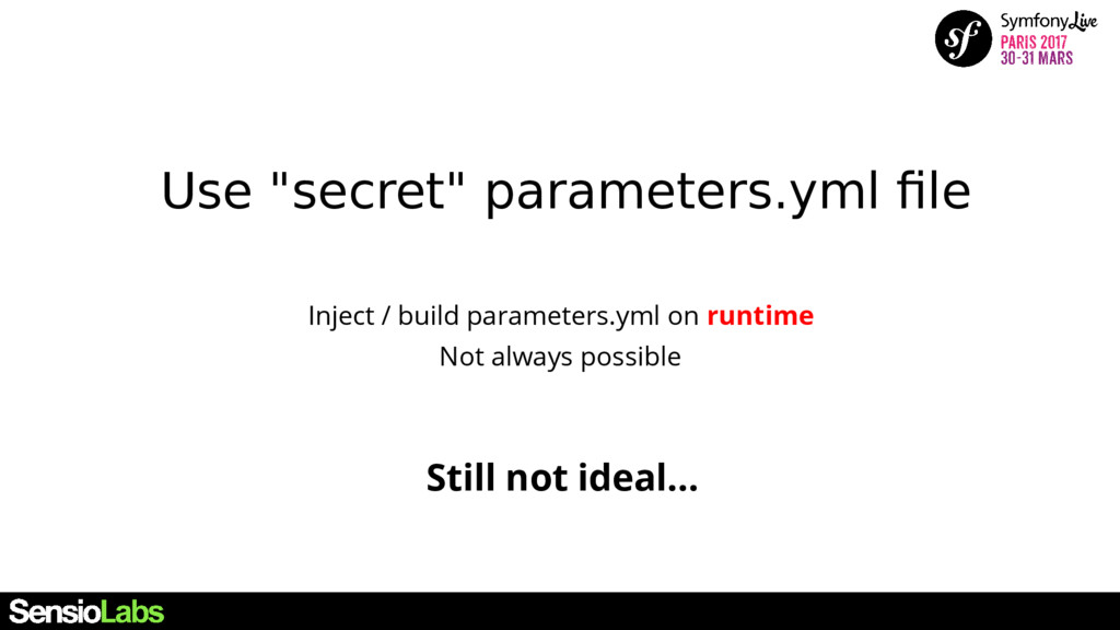 "Use ""secret"" parameters.yml file Still not idea..."