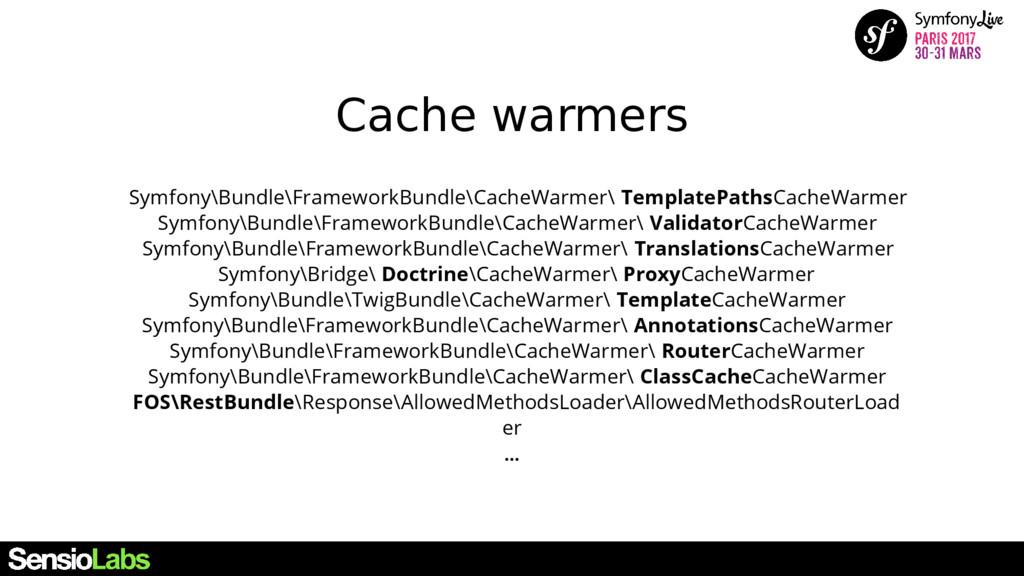 Cache warmers Symfony\Bundle\FrameworkBundle\Ca...