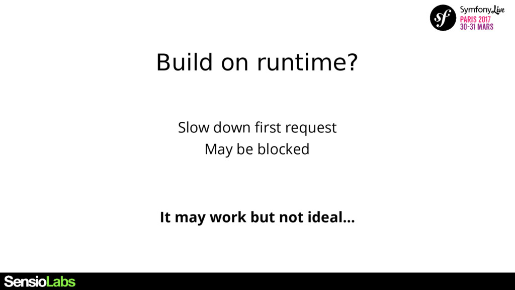 Build on runtime? It may work but not ideal... ...
