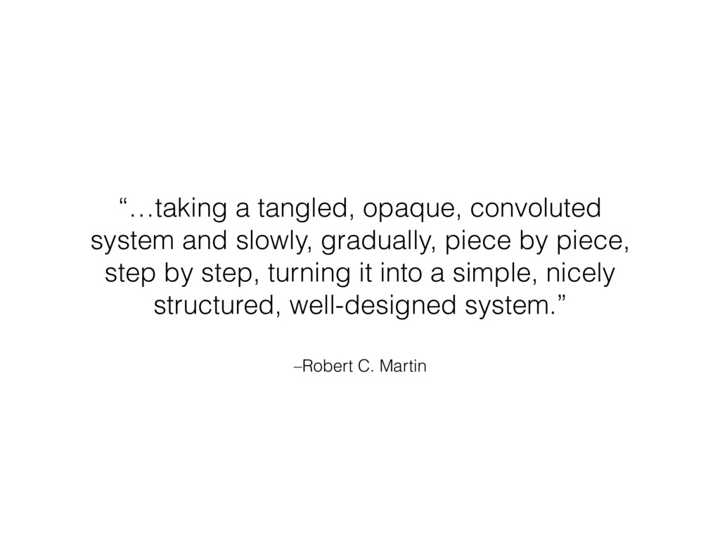 "–Robert C. Martin ""…taking a tangled, opaque, c..."