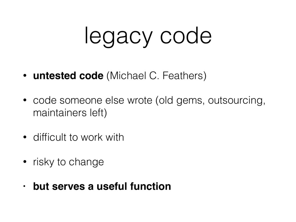 legacy code • untested code (Michael C. Feather...