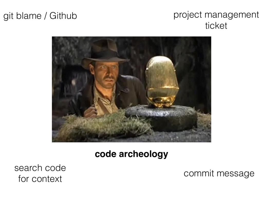 code archeology git blame / Github project mana...