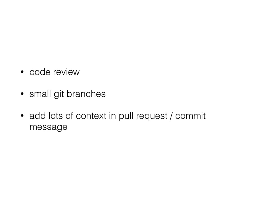 • code review • small git branches • add lots o...