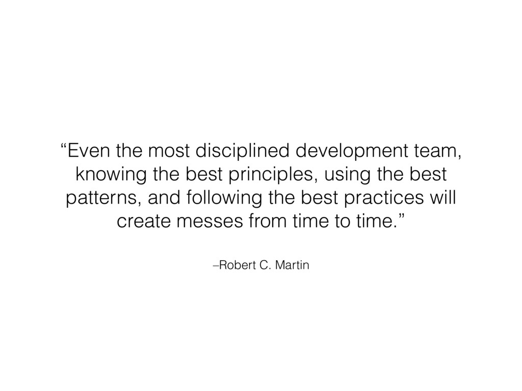 "–Robert C. Martin ""Even the most disciplined de..."