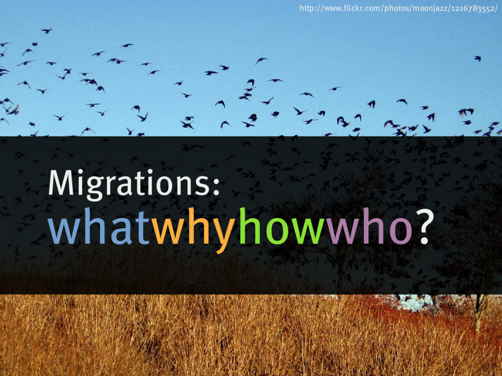 Migrations: whatwhyhowwho? http://www.flickr.co...