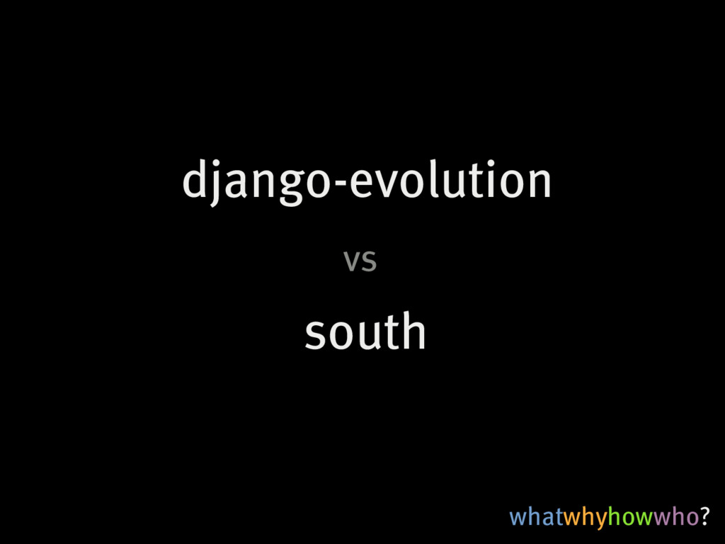 whatwhyhowwho? south django-evolution vs