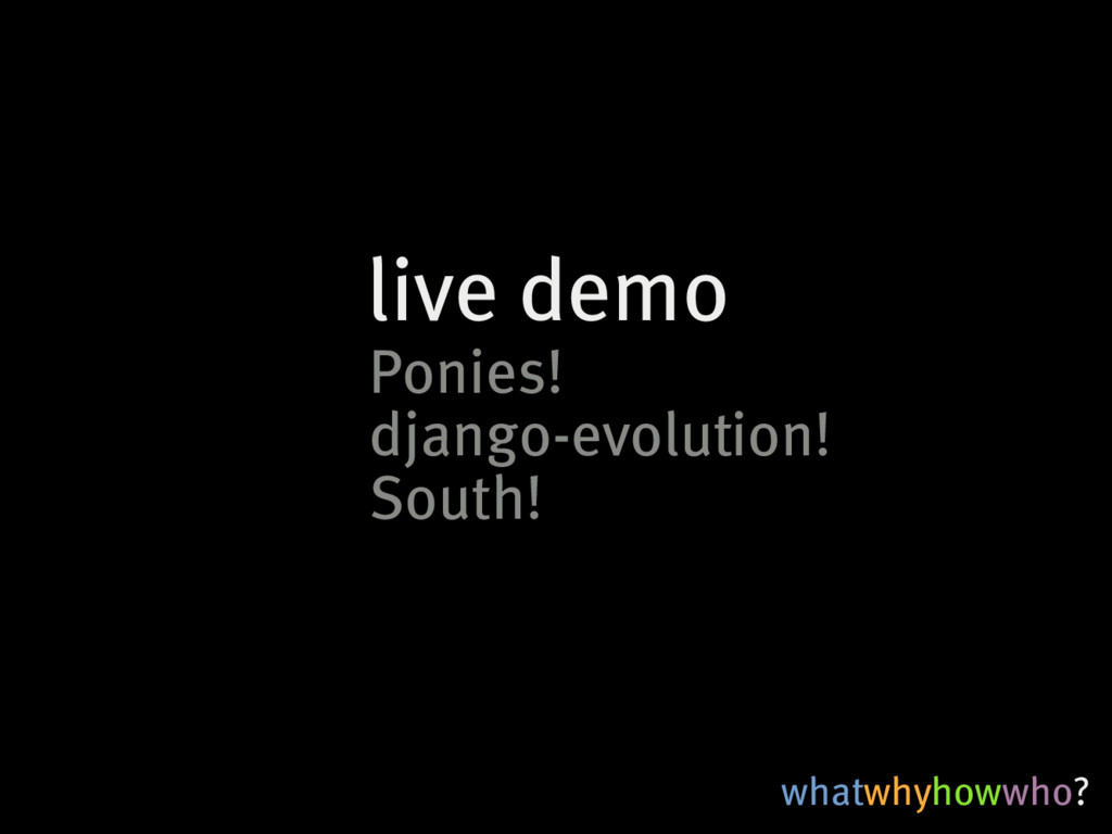 whatwhyhowwho? live�demo Ponies! South! django-...