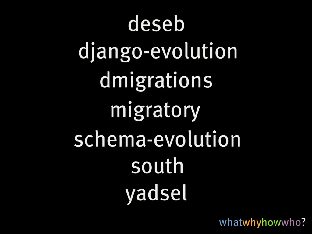 whatwhyhowwho? south migratory yadsel django-ev...
