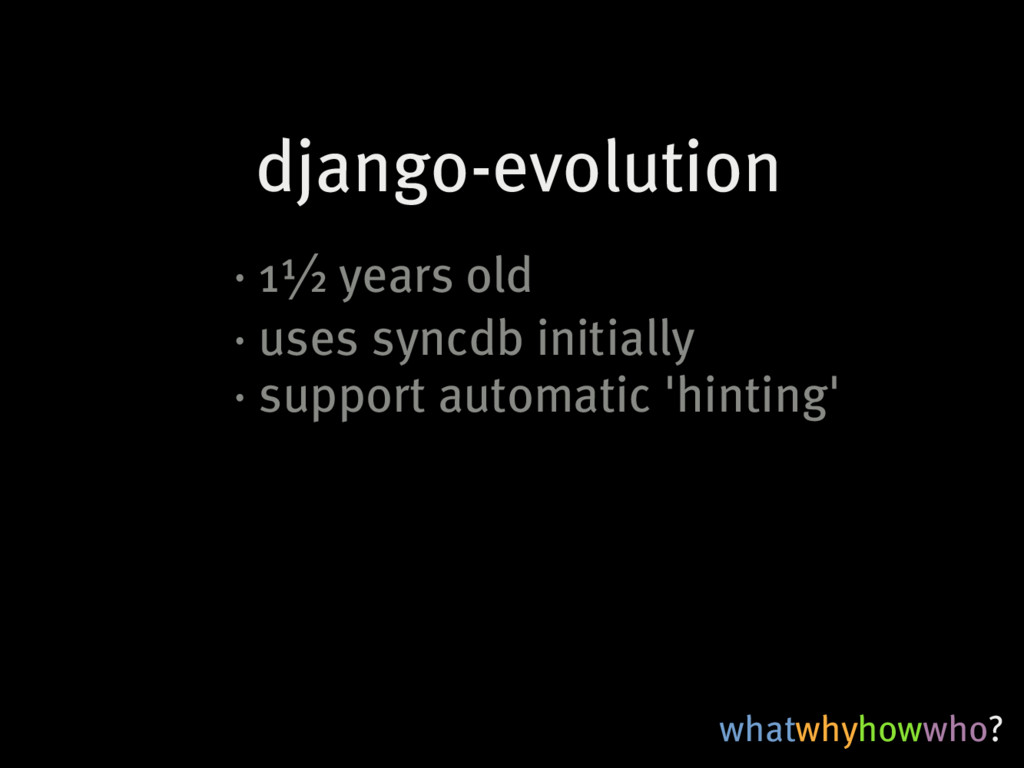 whatwhyhowwho? django-evolution ·�1½�years�old ...