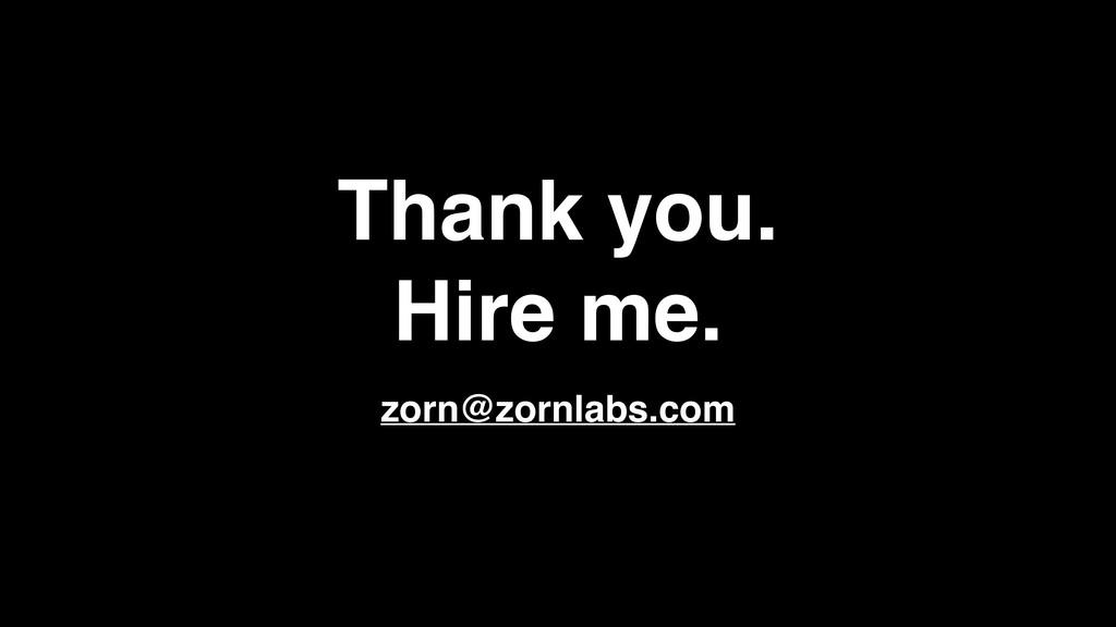 Thank you. Hire me. zorn@zornlabs.com