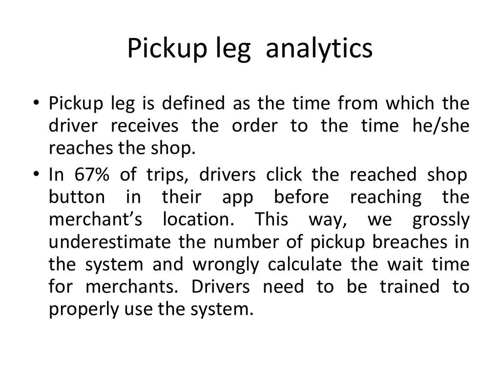 Pickup leg analytics • Pickup leg is defined as...