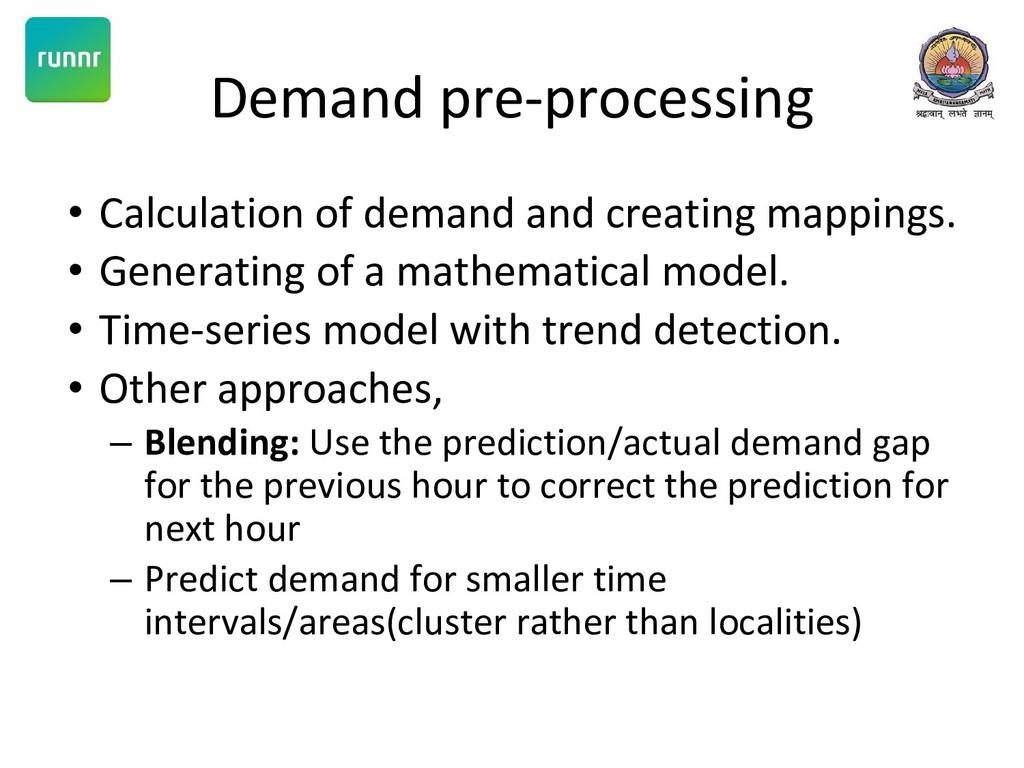 Demand pre-processing • Calculation of demand a...