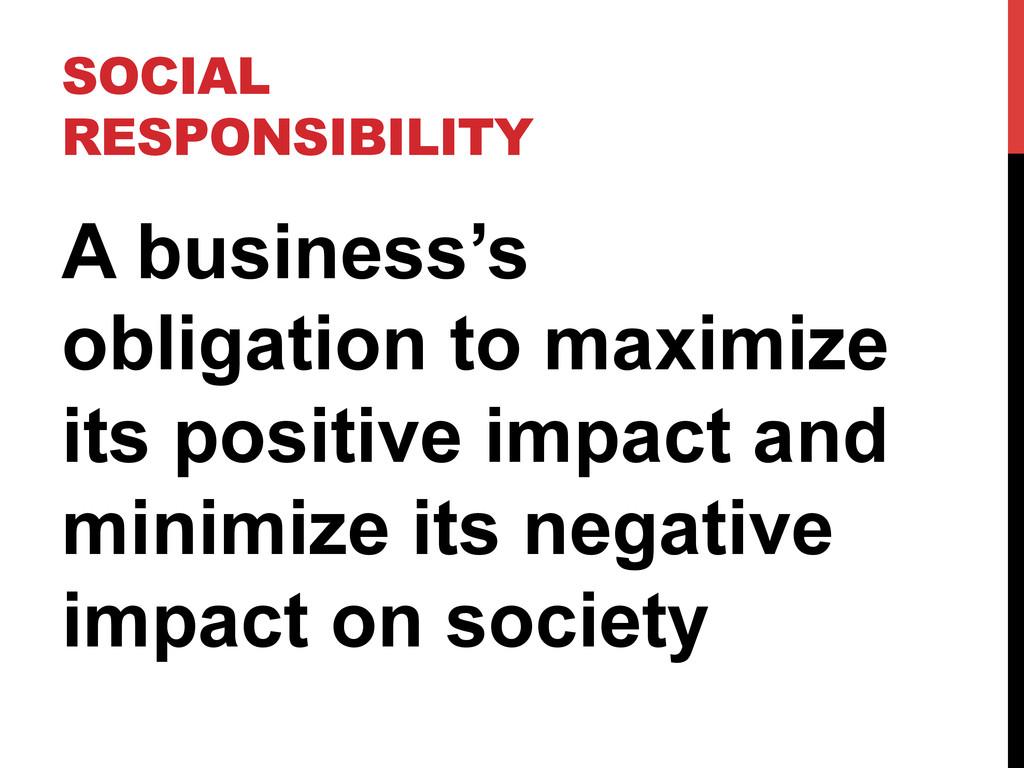 SOCIAL RESPONSIBILITY A business's obligation t...